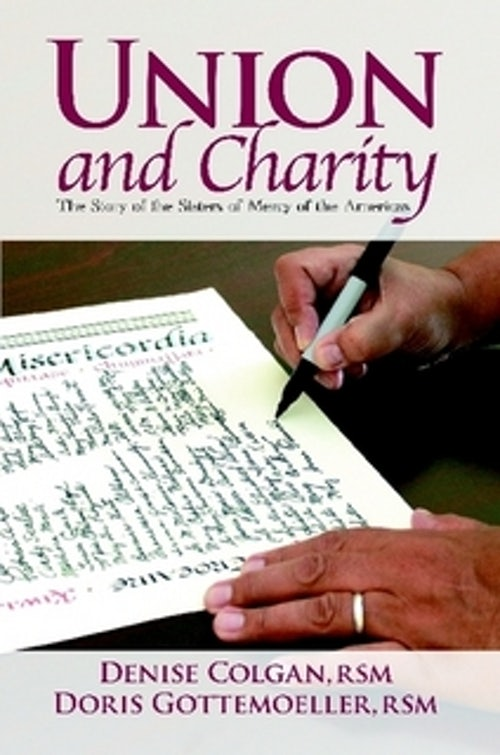 Union and Charity:The Story of the Sisters of Mercy of the Americas