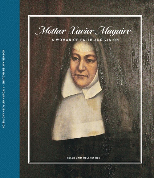 Mother Xavier Maguire: A Woman of Faith and Vision