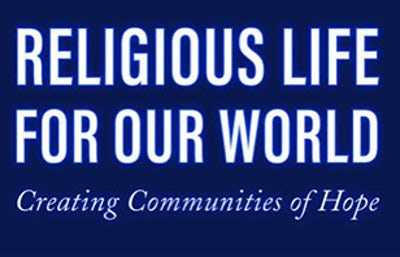 'Religious Life for Our World: Creating Communities of Hope '