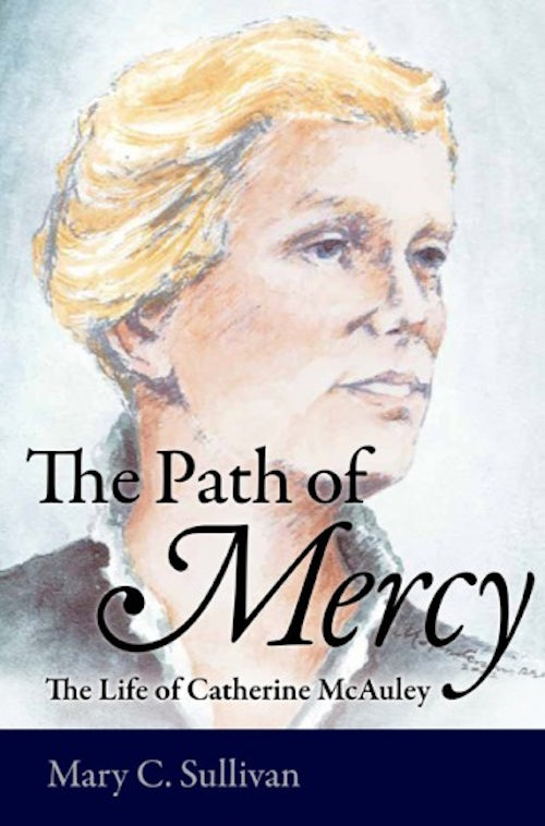 The Path of Mercy - The Life of Catherine McAuley