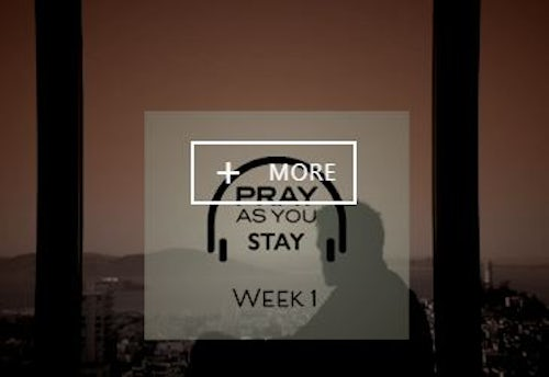 Pray as You Stay: Weeks 1 and 2