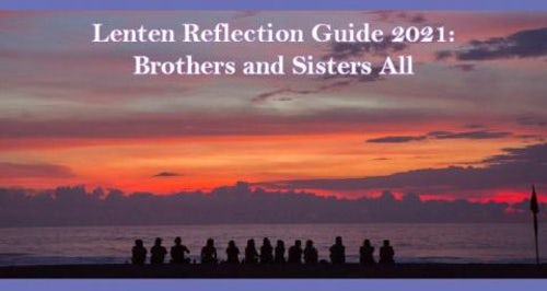 Lenten Reflection Guide 2021: Brothers and Sisters All