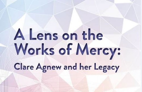 'A Lens on the Works of Mercy: Clare Agnew and her Legacy'