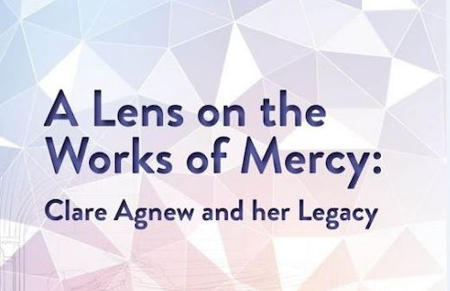 A Lens on the Works of Mercy: Clare Agnew and her Legacy