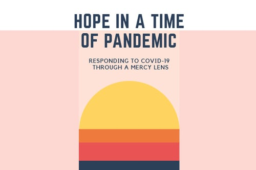 'Hope in a Time of Pandemic - Responding to COVID-19 through a Mercy Lens'