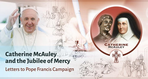 Catherine McAuley and the Jubilee of Mercy: Letters to Pope Francis Campaign
